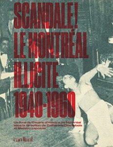 Scandale! Le Montréal illicite, 1940-1960
